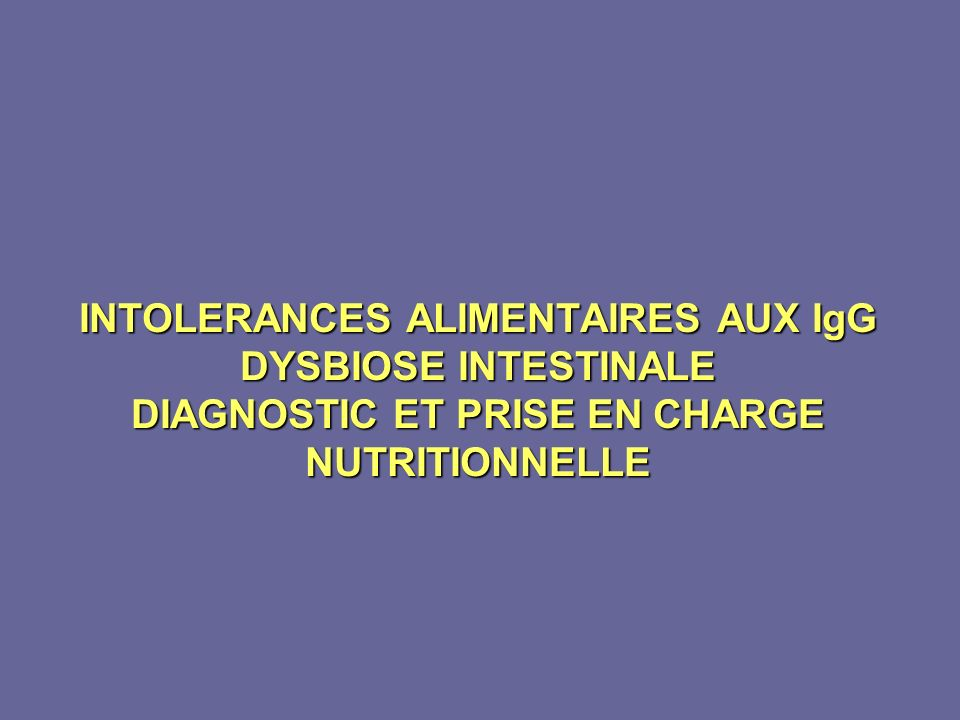 INTOLERANCES ALIMENTAIRES AUX IgG DYSBIOSE INTESTINALE DIAGNOSTIC ET PRISE EN CHARGE NUTRITIONNELLE