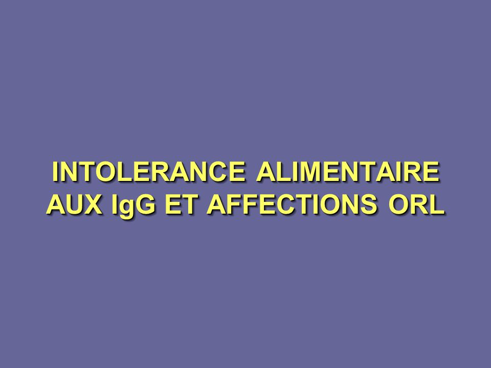 INTOLERANCE ALIMENTAIRE AUX IgG ET AFFECTIONS ORL