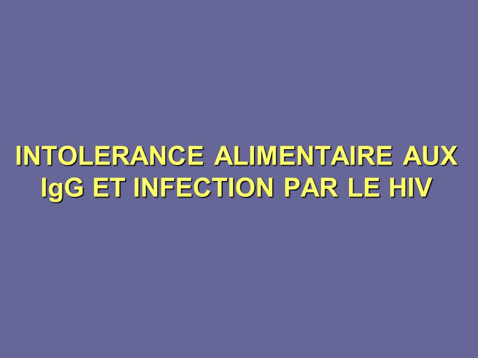 INTOLERANCE ALIMENTAIRE AUX IgG ET INFECTION PAR LE HIV