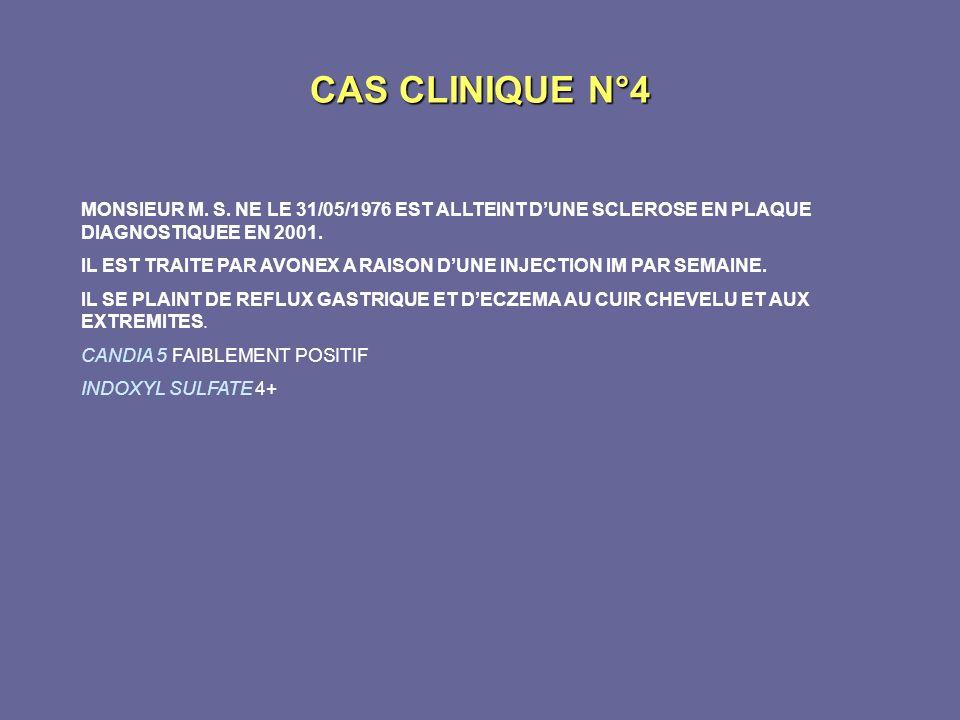 CAS CLINIQUE N°4 MONSIEUR M. S. NE LE 31/05/1976 EST ALLTEINT D'UNE SCLEROSE EN PLAQUE DIAGNOSTIQUEE EN 2001.