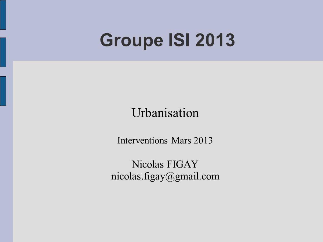 Groupe ISI 2013 Urbanisation Nicolas FIGAY nicolas.figay@gmail.com