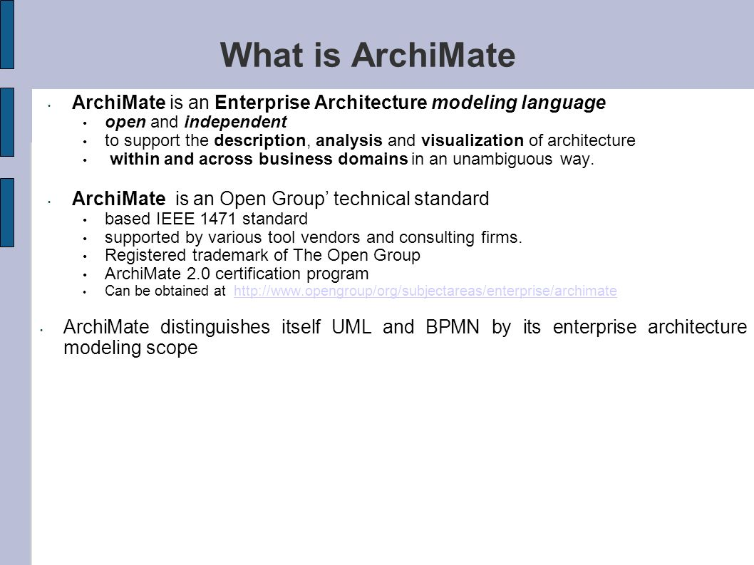What is ArchiMate ArchiMate is an Enterprise Architecture modeling language. open and independent.