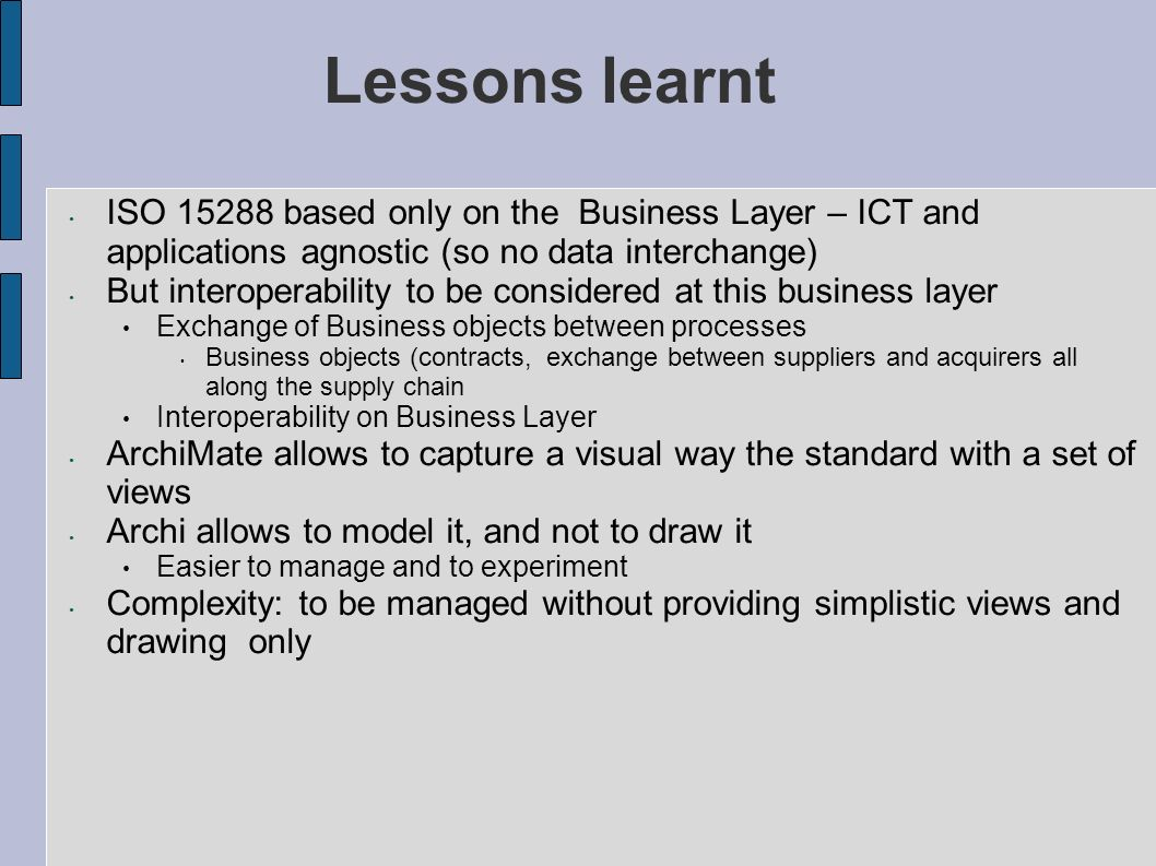 Lessons learnt ISO 15288 based only on the Business Layer – ICT and applications agnostic (so no data interchange)