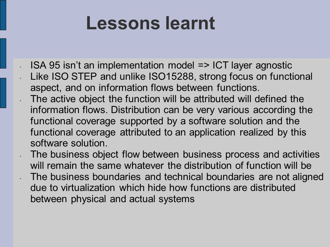 Lessons learnt ISA 95 isn't an implementation model => ICT layer agnostic.