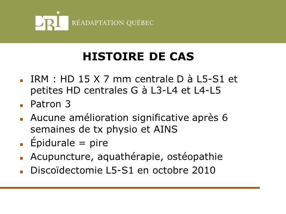 HISTOIRE DE CAS IRM : HD 15 X 7 mm centrale D à L5-S1 et petites HD centrales G à L3-L4 et L4-L5. Patron 3.