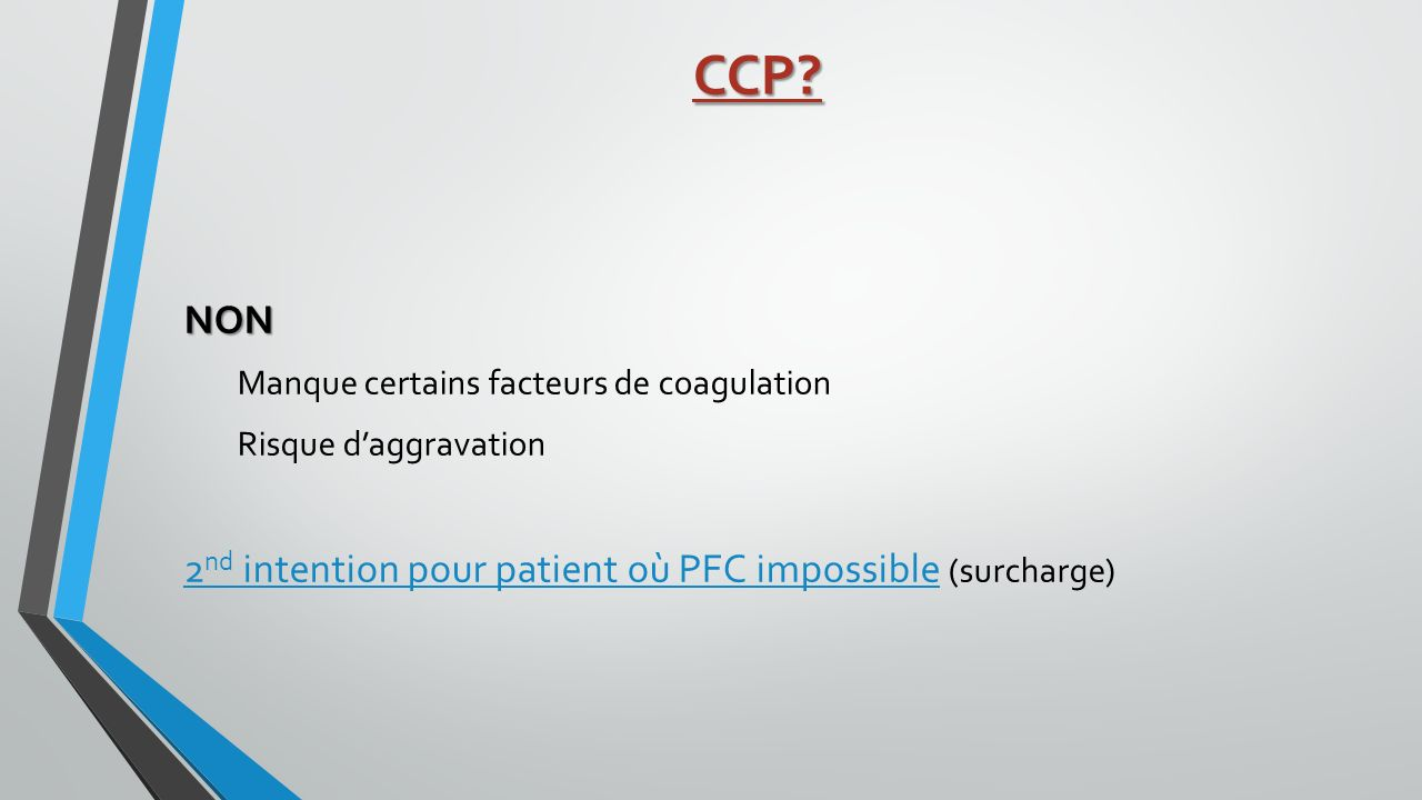 CCP NON 2nd intention pour patient où PFC impossible (surcharge)