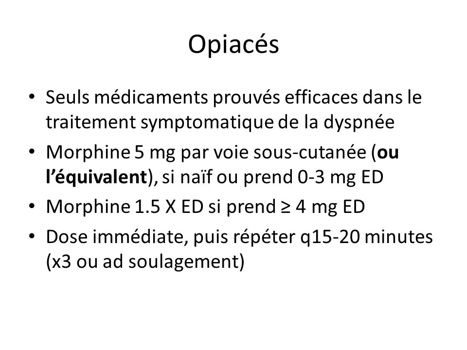 Opiacés Seuls médicaments prouvés efficaces dans le traitement symptomatique de la dyspnée.