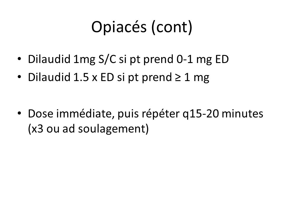 Opiacés (cont) Dilaudid 1mg S/C si pt prend 0-1 mg ED