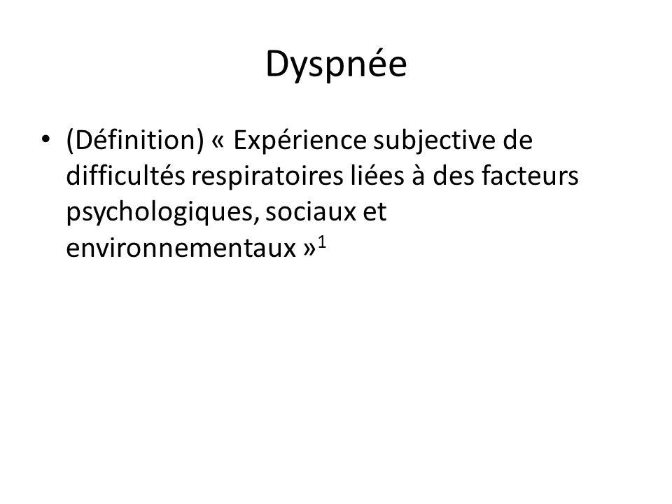 Dyspnée (Définition) « Expérience subjective de difficultés respiratoires liées à des facteurs psychologiques, sociaux et environnementaux »1.