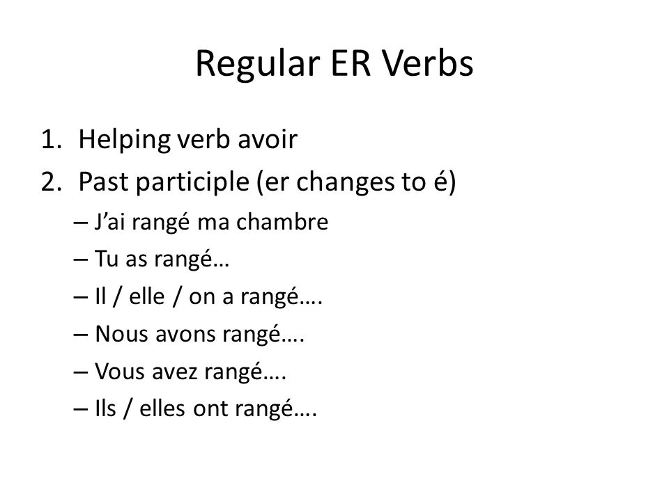 Regular ER Verbs Helping verb avoir Past participle (er changes to é)