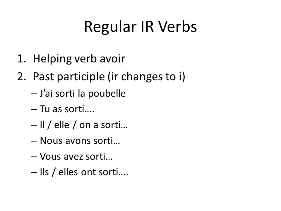 Regular IR Verbs Helping verb avoir Past participle (ir changes to i)