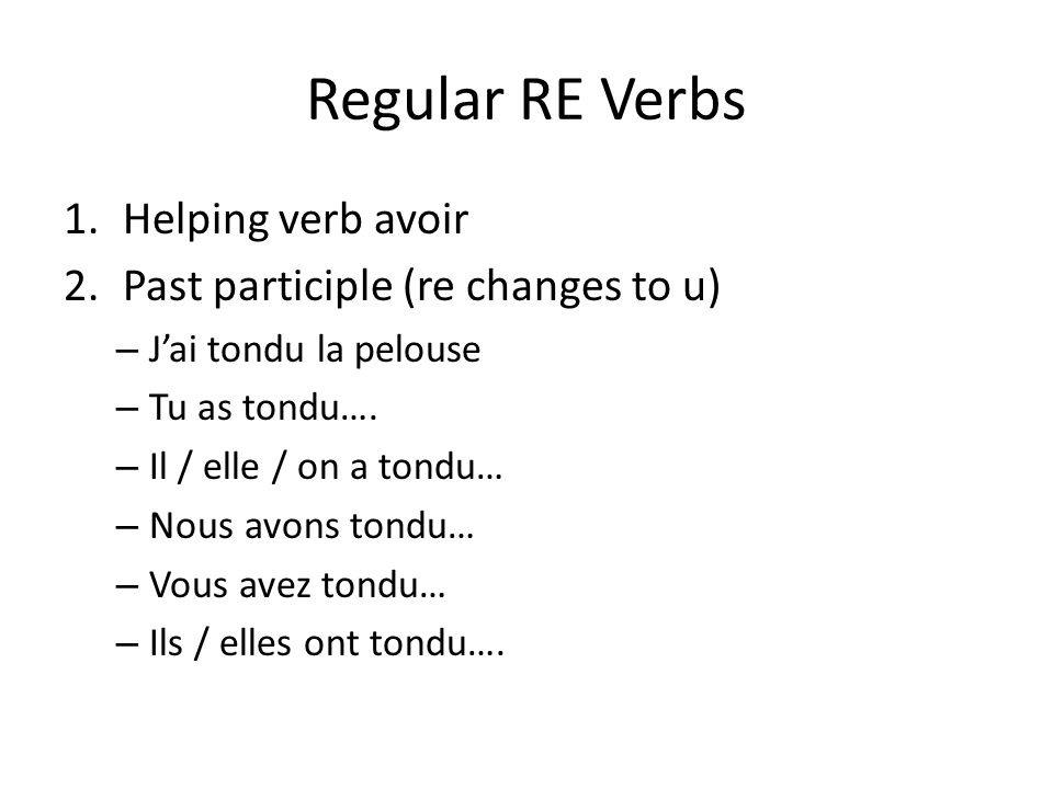 Regular RE Verbs Helping verb avoir Past participle (re changes to u)