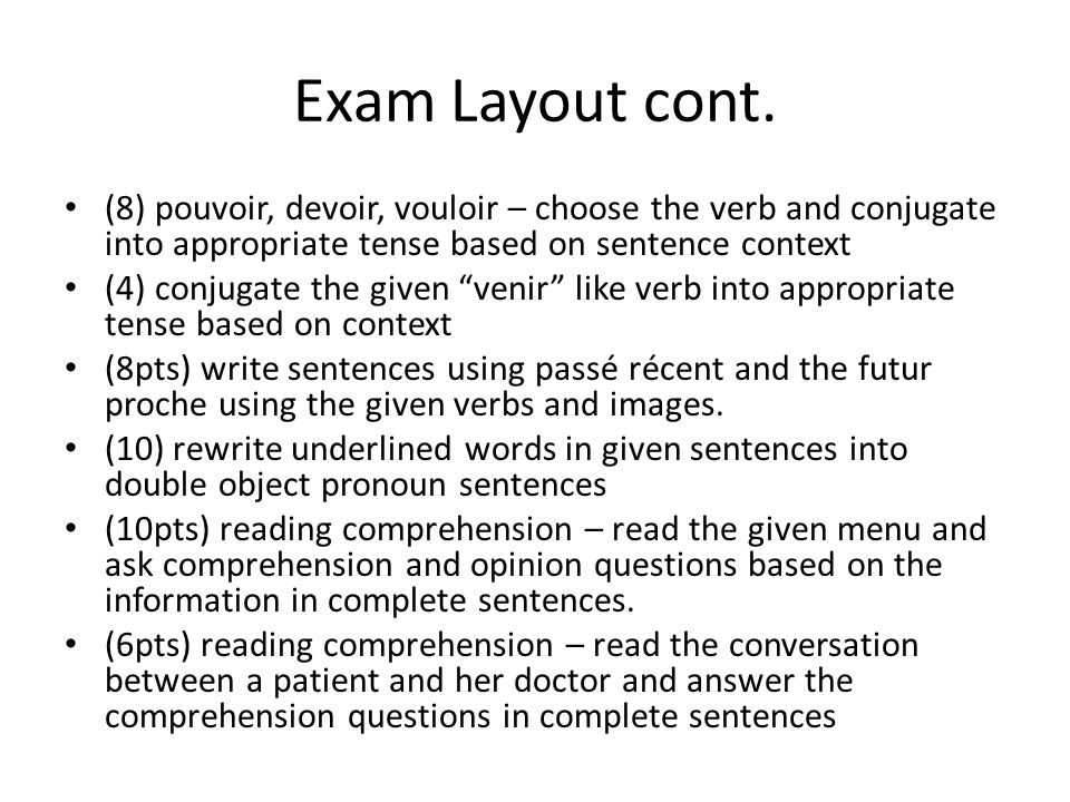 Exam Layout cont. (8) pouvoir, devoir, vouloir – choose the verb and conjugate into appropriate tense based on sentence context.