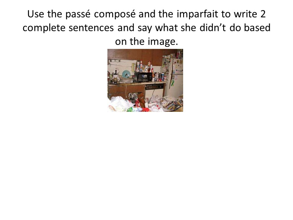 Use the passé composé and the imparfait to write 2 complete sentences and say what she didn't do based on the image.