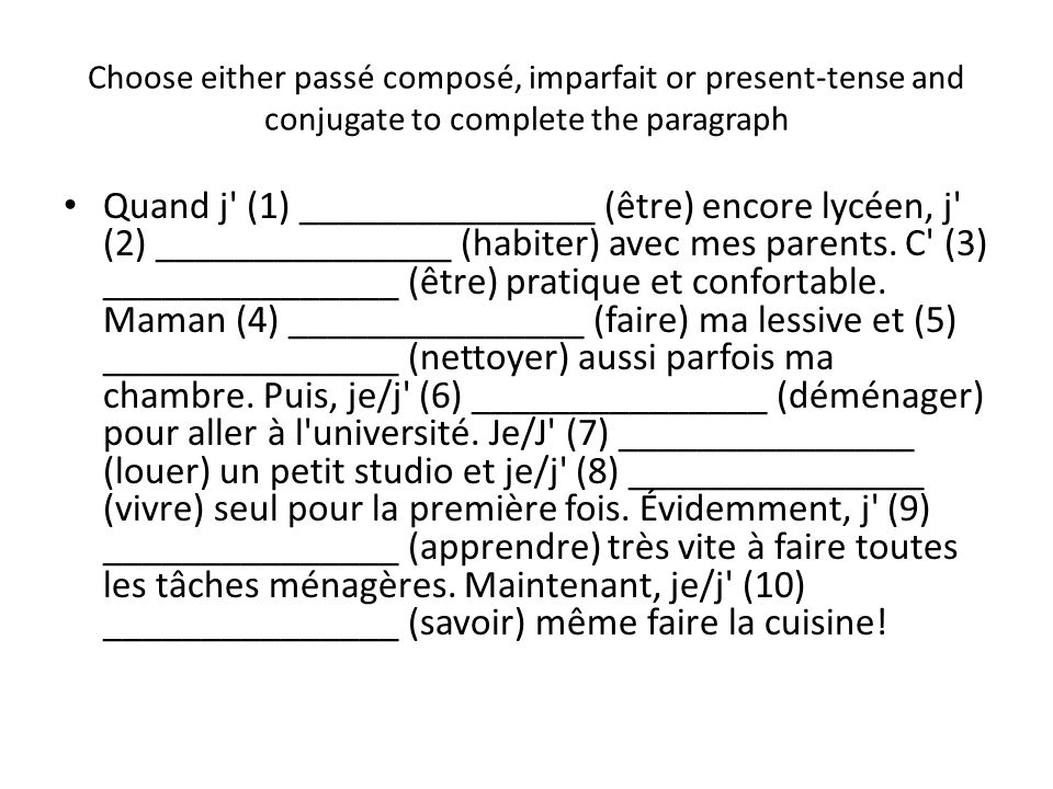 Choose either passé composé, imparfait or present-tense and conjugate to complete the paragraph