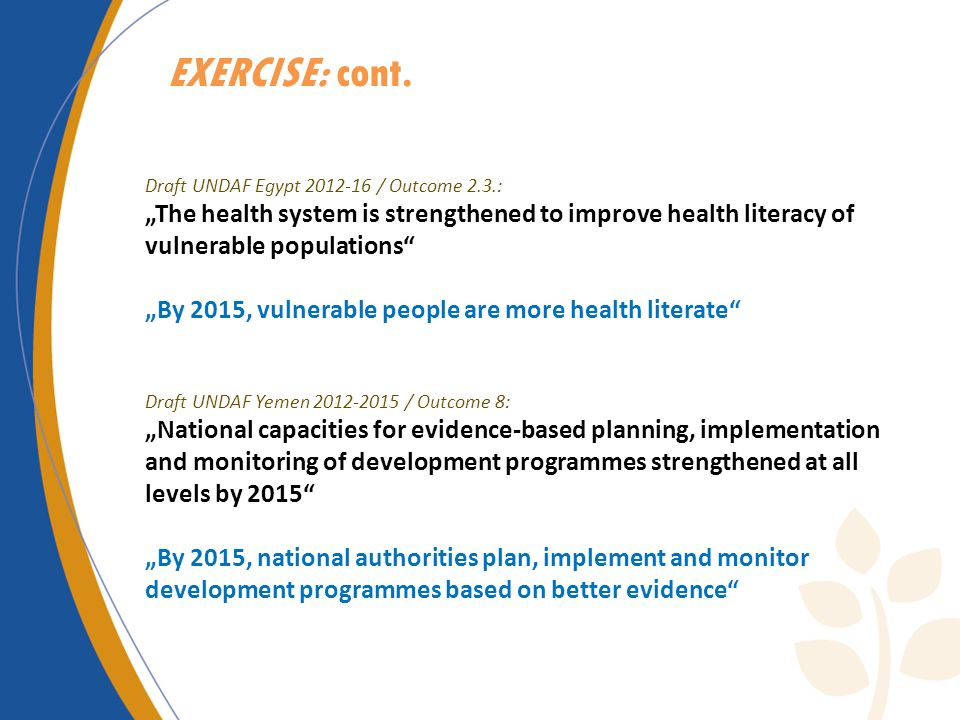"Exercise: cont. Draft UNDAF Egypt 2012-16 / Outcome 2.3.: ""The health system is strengthened to improve health literacy of vulnerable populations"