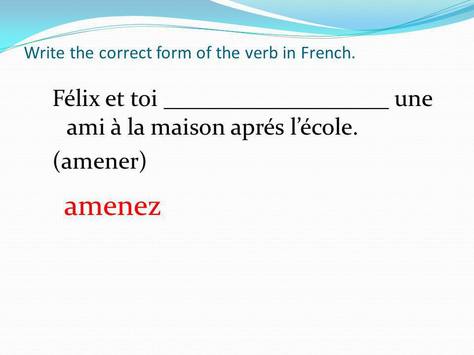 Write the correct form of the verb in French.
