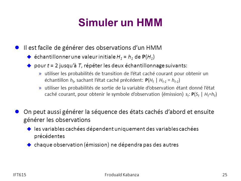 Simuler un HMM Il est facile de générer des observations d'un HMM