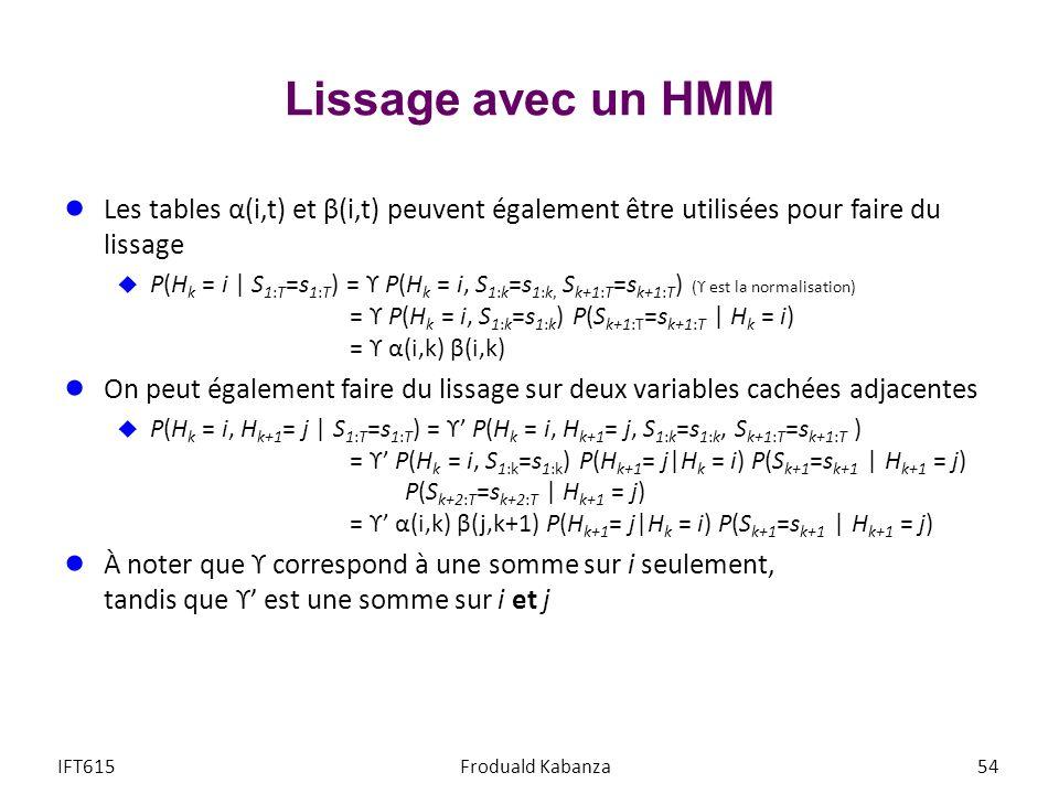 Lissage avec un HMM Les tables α(i,t) et β(i,t) peuvent également être utilisées pour faire du lissage.