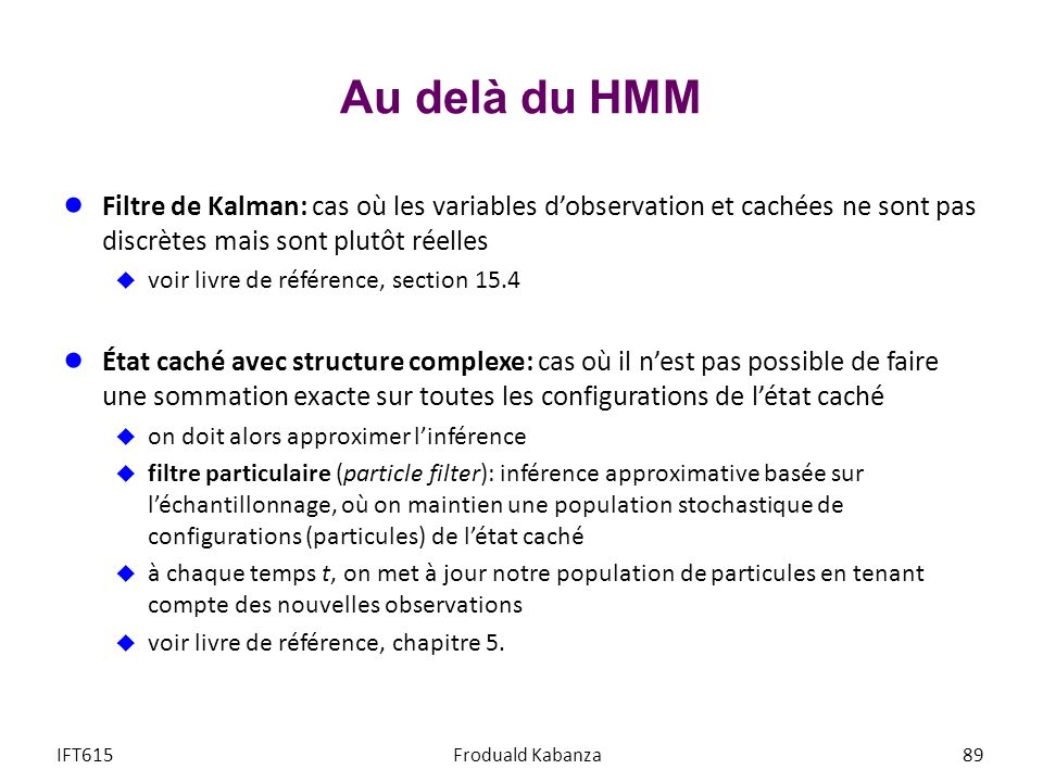 Au delà du HMM Filtre de Kalman: cas où les variables d'observation et cachées ne sont pas discrètes mais sont plutôt réelles.