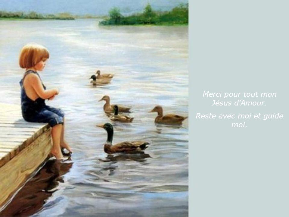 Merci pour tout mon Jésus d'Amour. Reste avec moi et guide moi.
