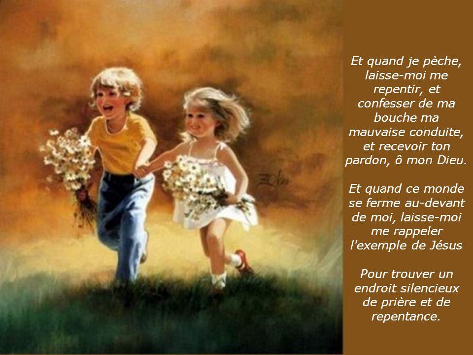 Et quand je pèche, laisse-moi me repentir, et confesser de ma bouche ma mauvaise conduite, et recevoir ton pardon, ô mon Dieu.