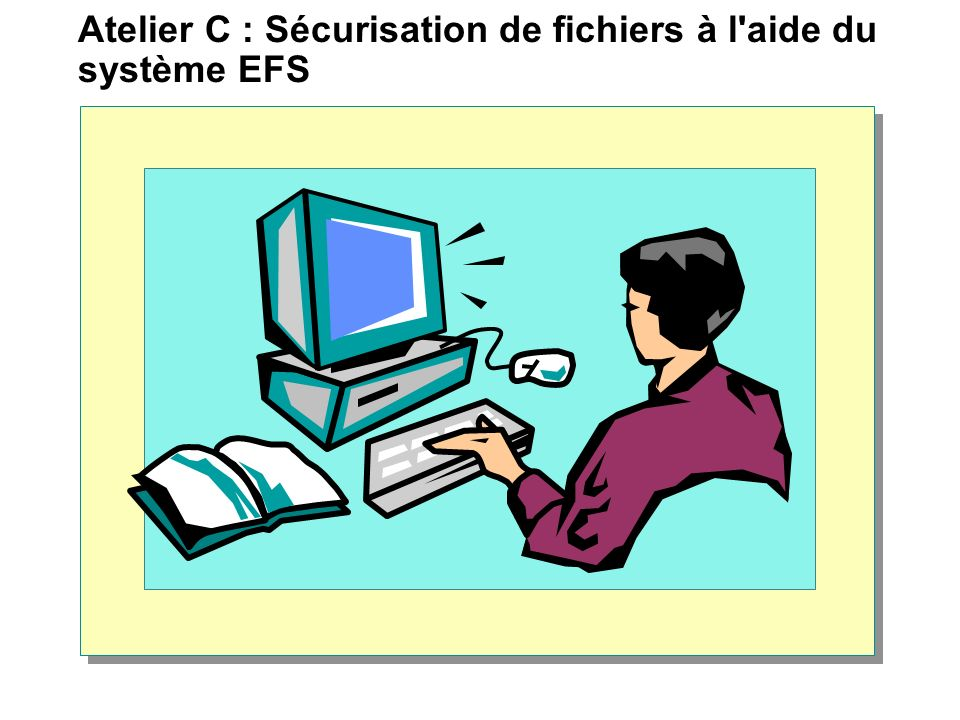Atelier C : Sécurisation de fichiers à l aide du système EFS