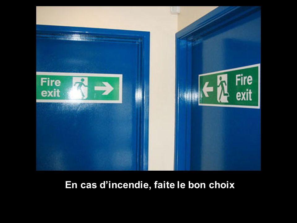 En cas d'incendie, faite le bon choix