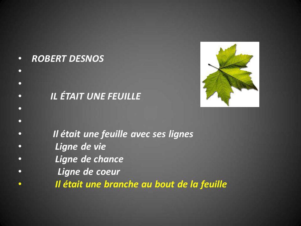 ROBERT DESNOS IL ÉTAIT UNE FEUILLE. Il était une feuille avec ses lignes. Ligne de vie. Ligne de chance.