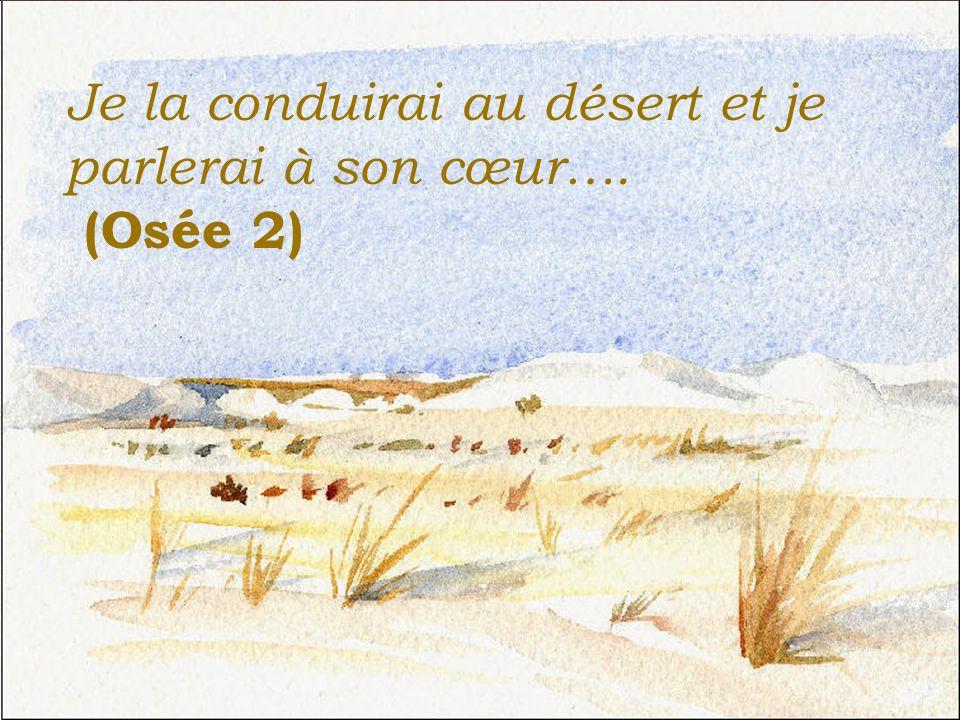 Je la conduirai au désert et je parlerai à son cœur…. (Osée 2)
