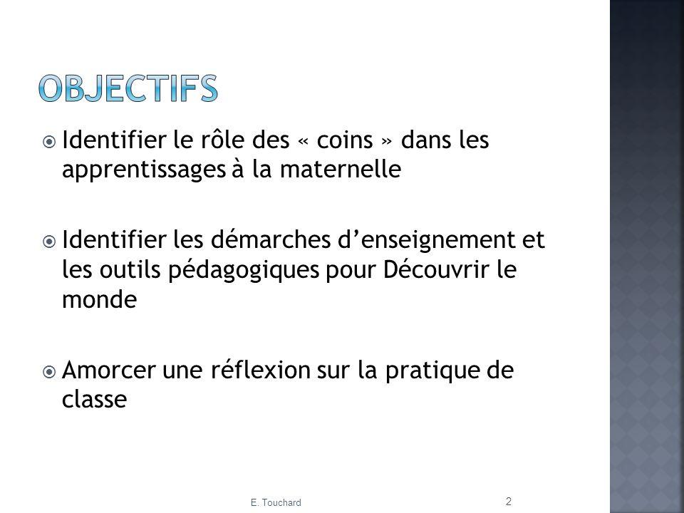 Objectifs Identifier le rôle des « coins » dans les apprentissages à la maternelle.