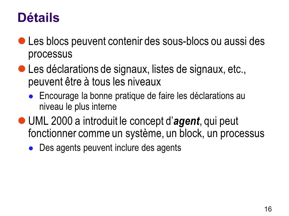 Détails Les blocs peuvent contenir des sous-blocs ou aussi des processus.