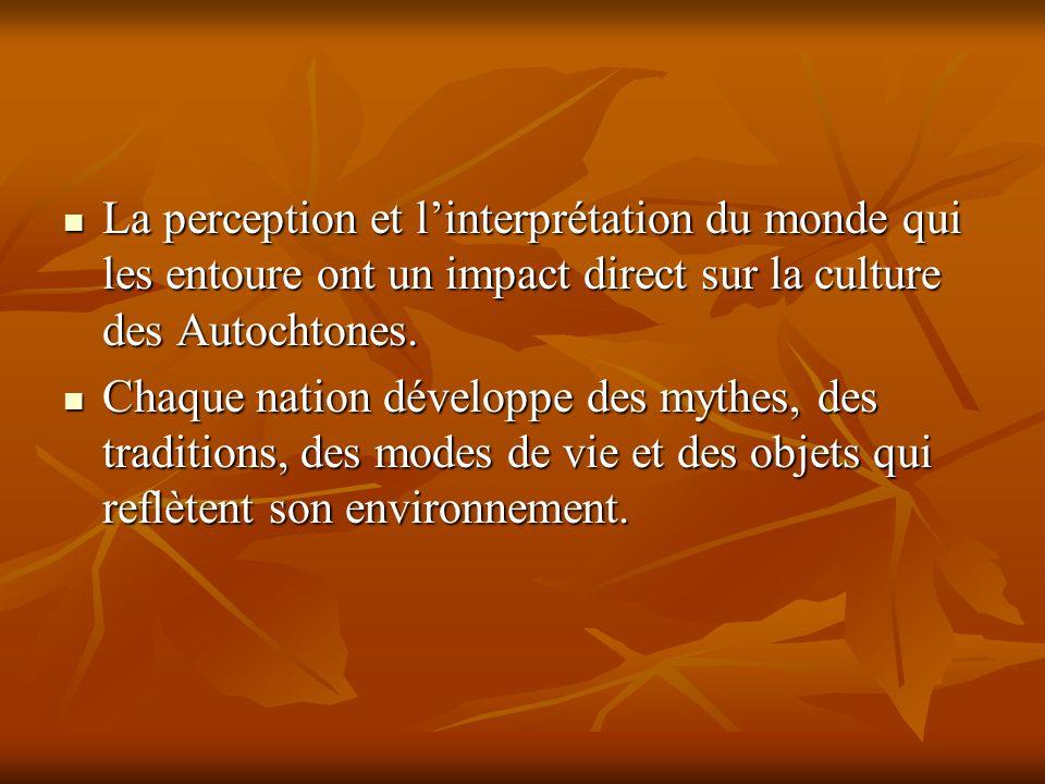 La perception et l'interprétation du monde qui les entoure ont un impact direct sur la culture des Autochtones.