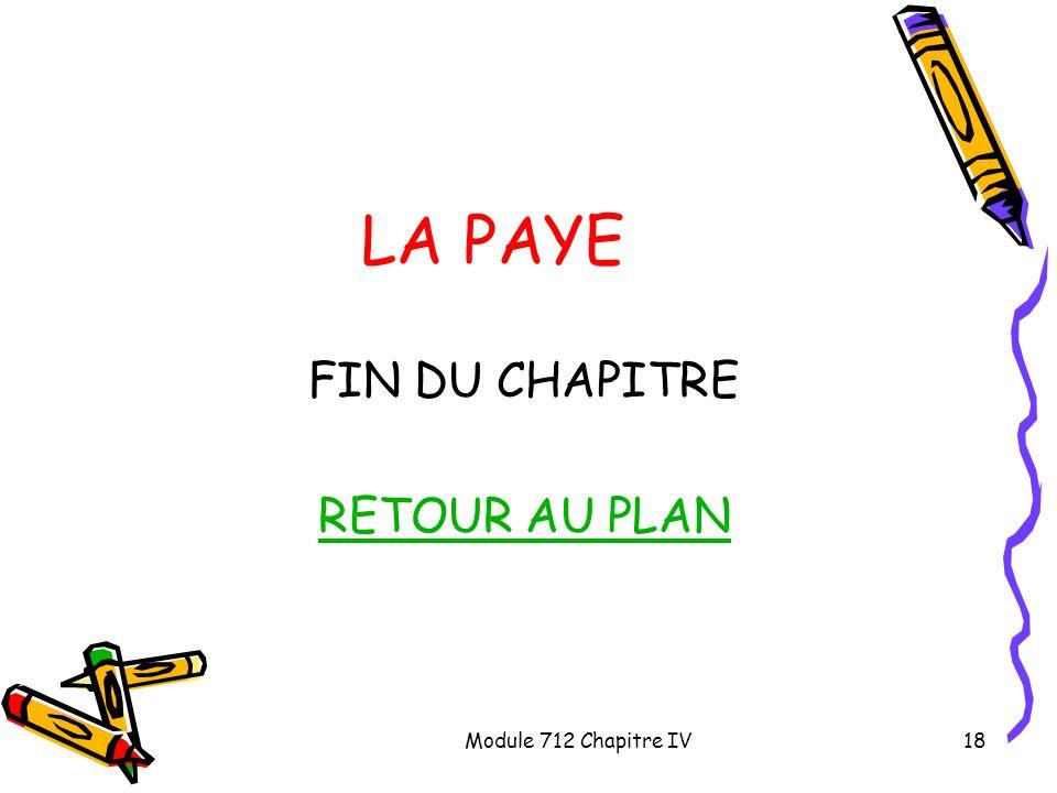 LA PAYE FIN DU CHAPITRE RETOUR AU PLAN Module 712 Chapitre IV