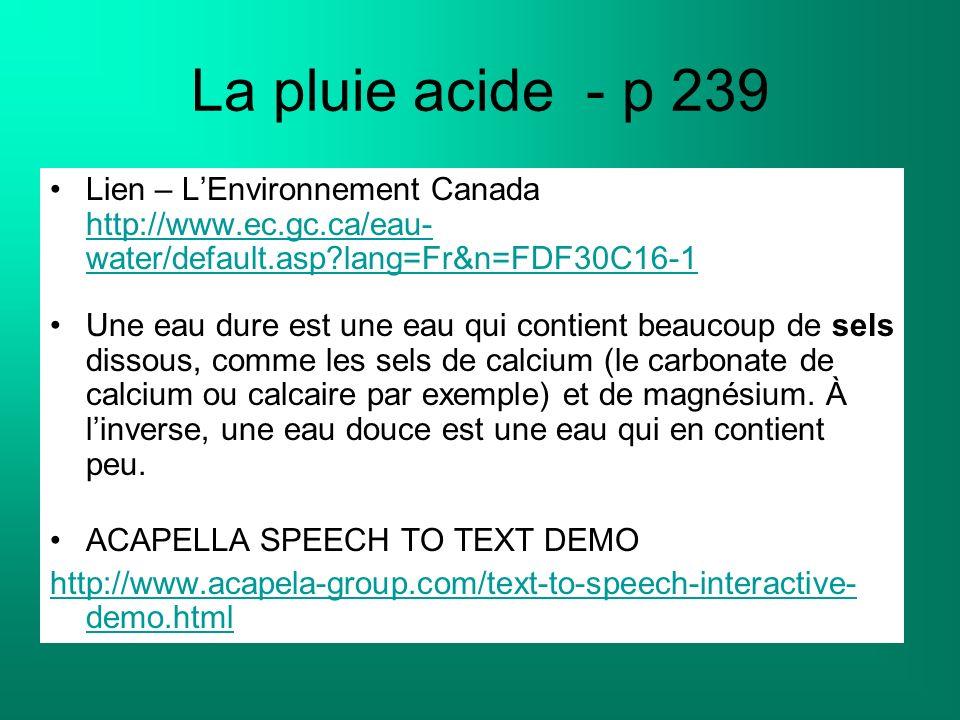 La pluie acide - p 239 Lien – L'Environnement Canada http://www.ec.gc.ca/eau-water/default.asp lang=Fr&n=FDF30C16-1.