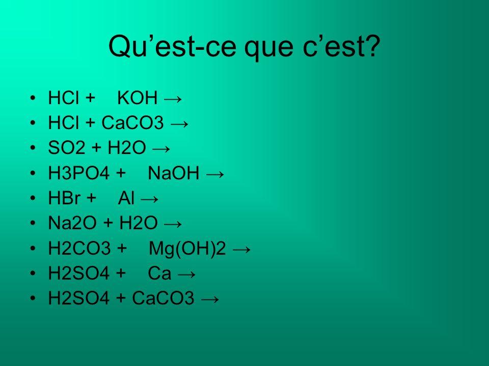 Qu'est-ce que c'est HCl + KOH → HCl + CaCO3 → SO2 + H2O →