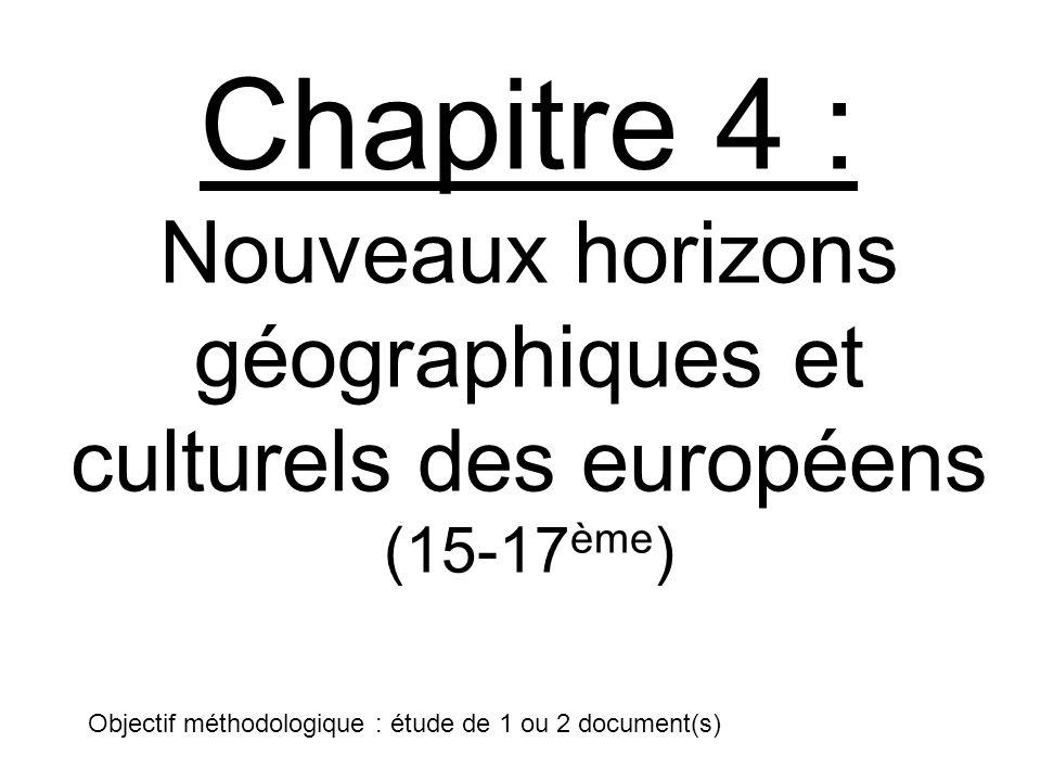 Chapitre 4 : Nouveaux horizons géographiques et culturels des européens (15-17ème)