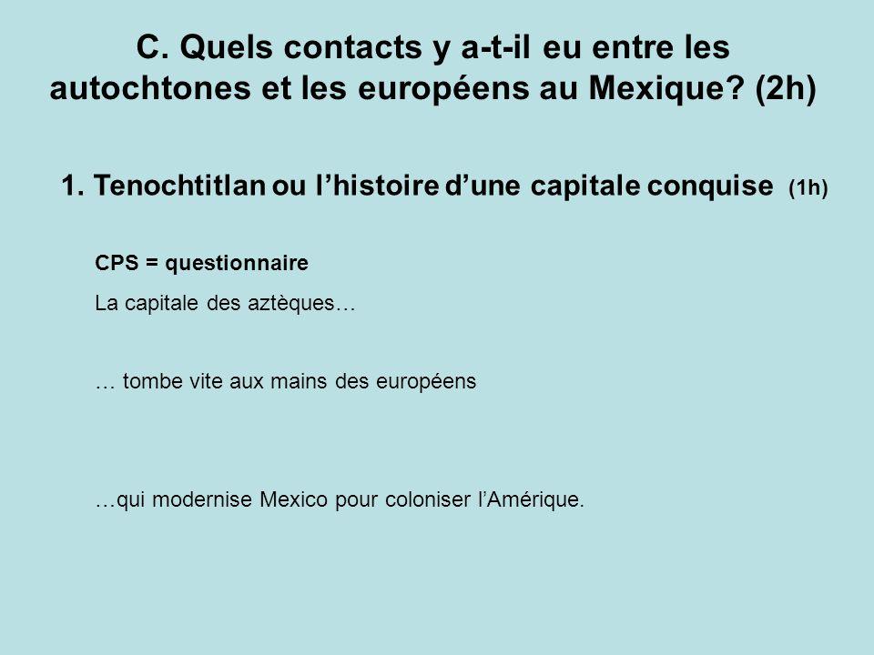 C. Quels contacts y a-t-il eu entre les autochtones et les européens au Mexique (2h)