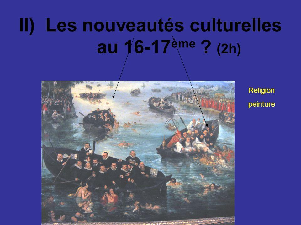 II) Les nouveautés culturelles au 16-17ème (2h)