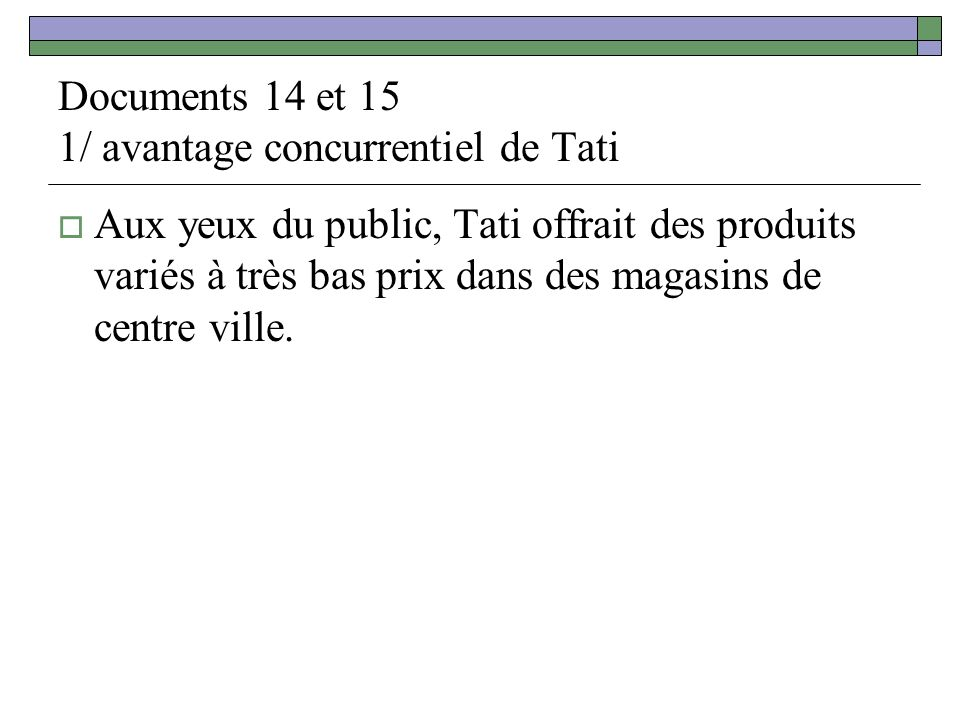 Documents 14 et 15 1/ avantage concurrentiel de Tati
