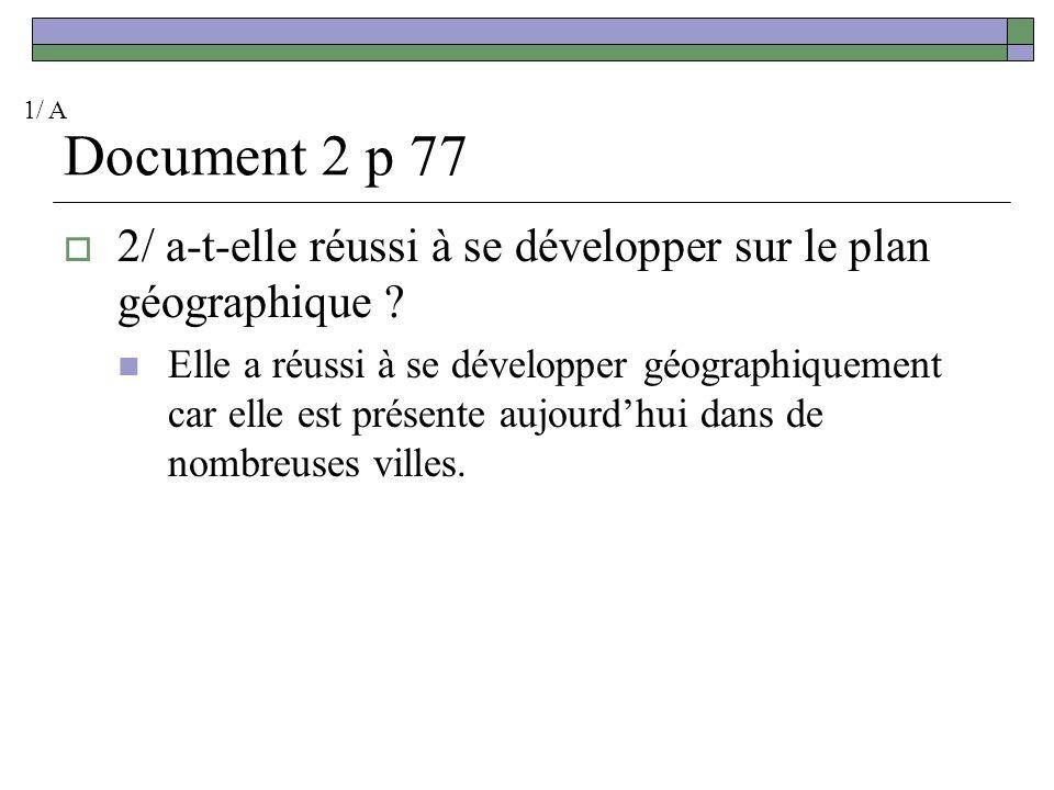 1/ A Document 2 p 77. 2/ a-t-elle réussi à se développer sur le plan géographique