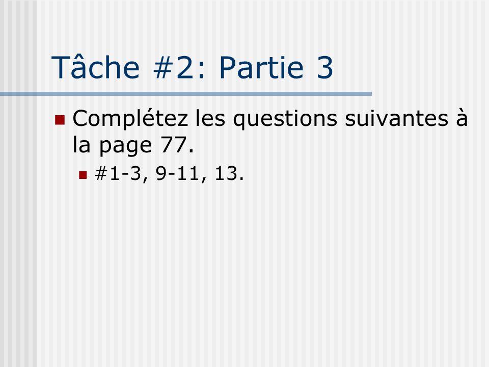 Tâche #2: Partie 3 Complétez les questions suivantes à la page 77.