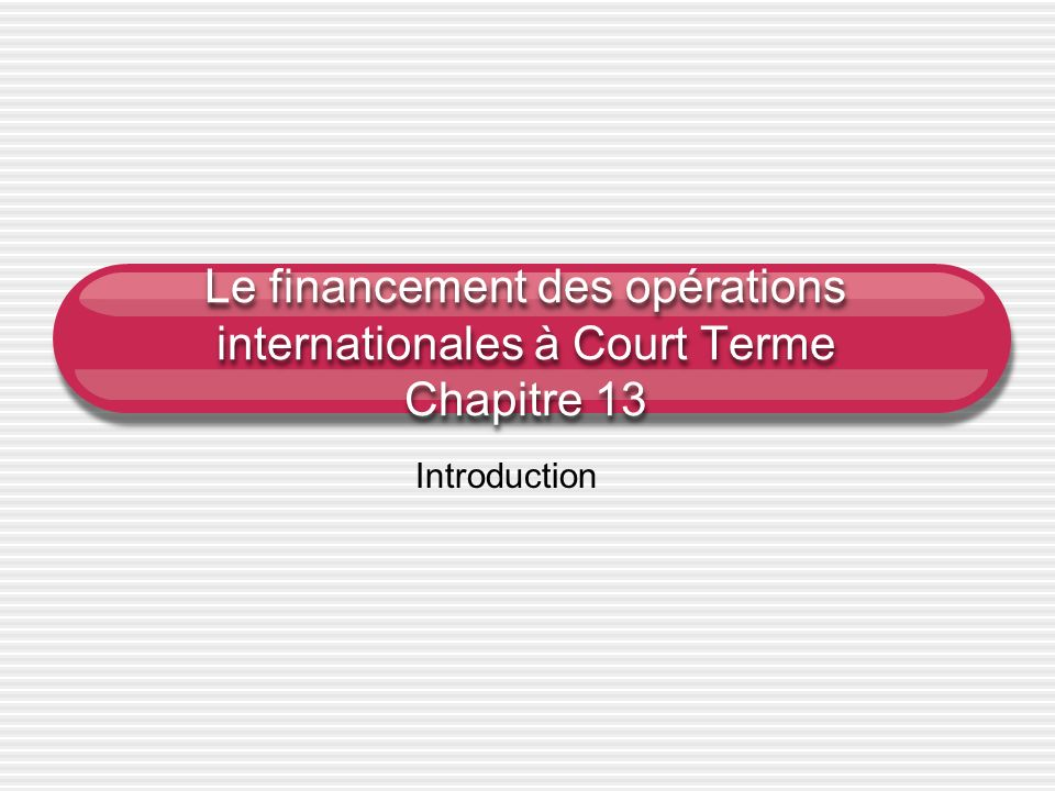 Le financement des opérations internationales à Court Terme Chapitre 13