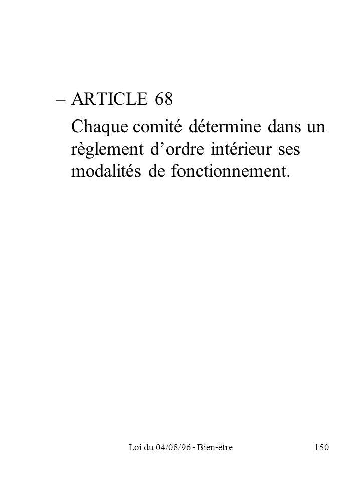 ARTICLE 68 Chaque comité détermine dans un règlement d'ordre intérieur ses modalités de fonctionnement.