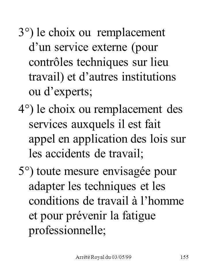 3°) le choix ou remplacement d'un service externe (pour contrôles techniques sur lieu travail) et d'autres institutions ou d'experts;