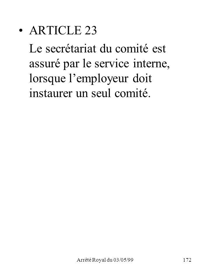 ARTICLE 23 Le secrétariat du comité est assuré par le service interne, lorsque l'employeur doit instaurer un seul comité.