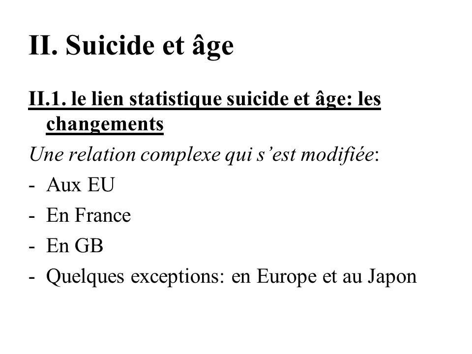 II. Suicide et âge II.1. le lien statistique suicide et âge: les changements. Une relation complexe qui s'est modifiée:
