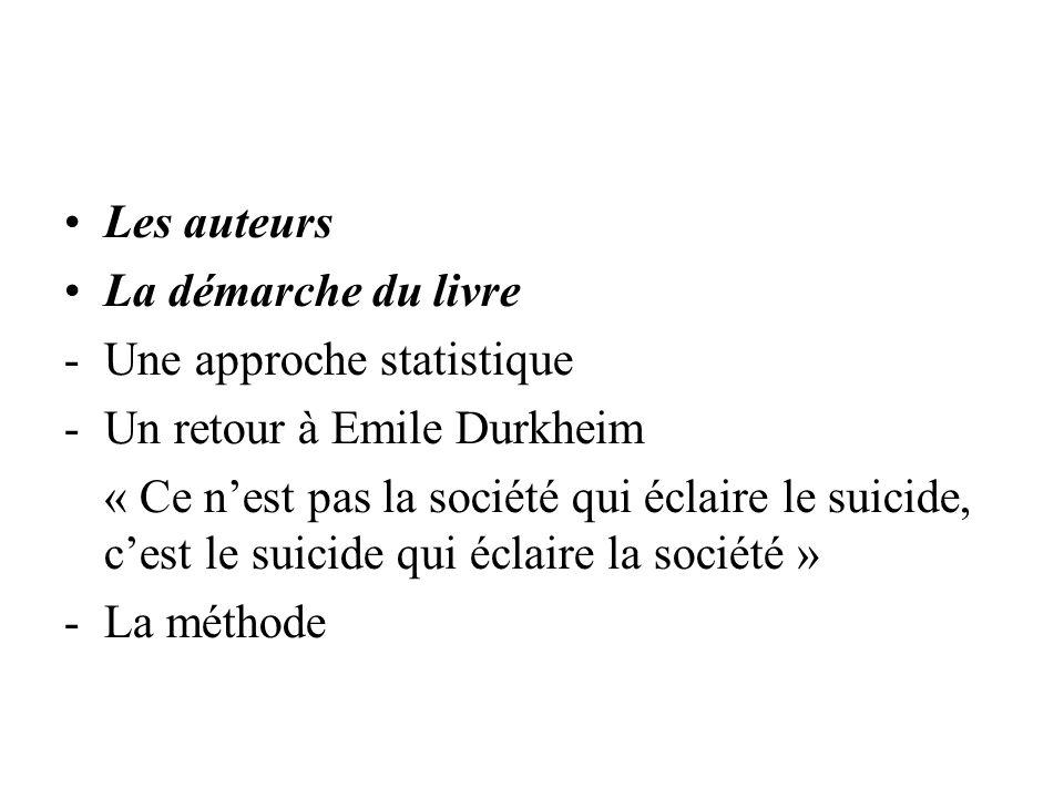 Les auteurs La démarche du livre. Une approche statistique. Un retour à Emile Durkheim.