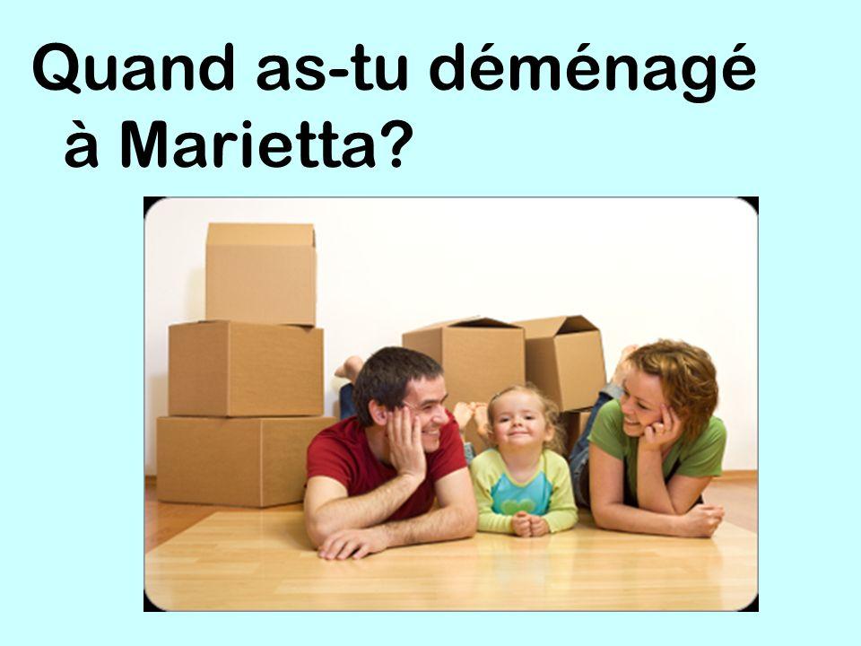 Quand as-tu déménagé à Marietta