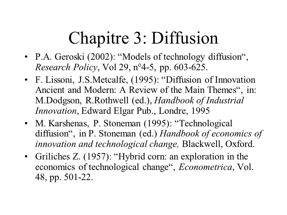 Chapitre 3: Diffusion P.A. Geroski (2002): Models of technology diffusion , Research Policy, Vol 29, n°4-5, pp. 603-625.